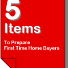 5 Items To Prepare First Time Home Buyers